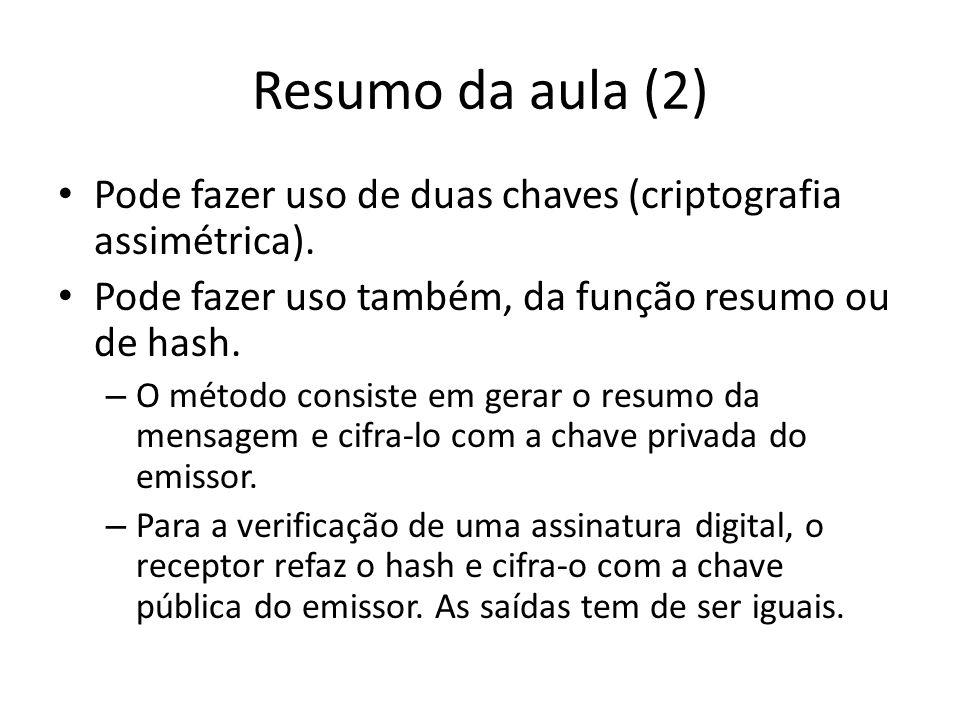 Resumo da aula (2) Pode fazer uso de duas chaves (criptografia assimétrica). Pode fazer uso também, da função resumo ou de hash.