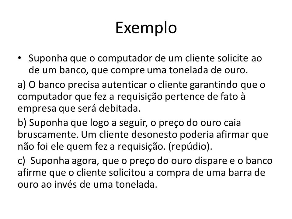 Exemplo Suponha que o computador de um cliente solicite ao de um banco, que compre uma tonelada de ouro.