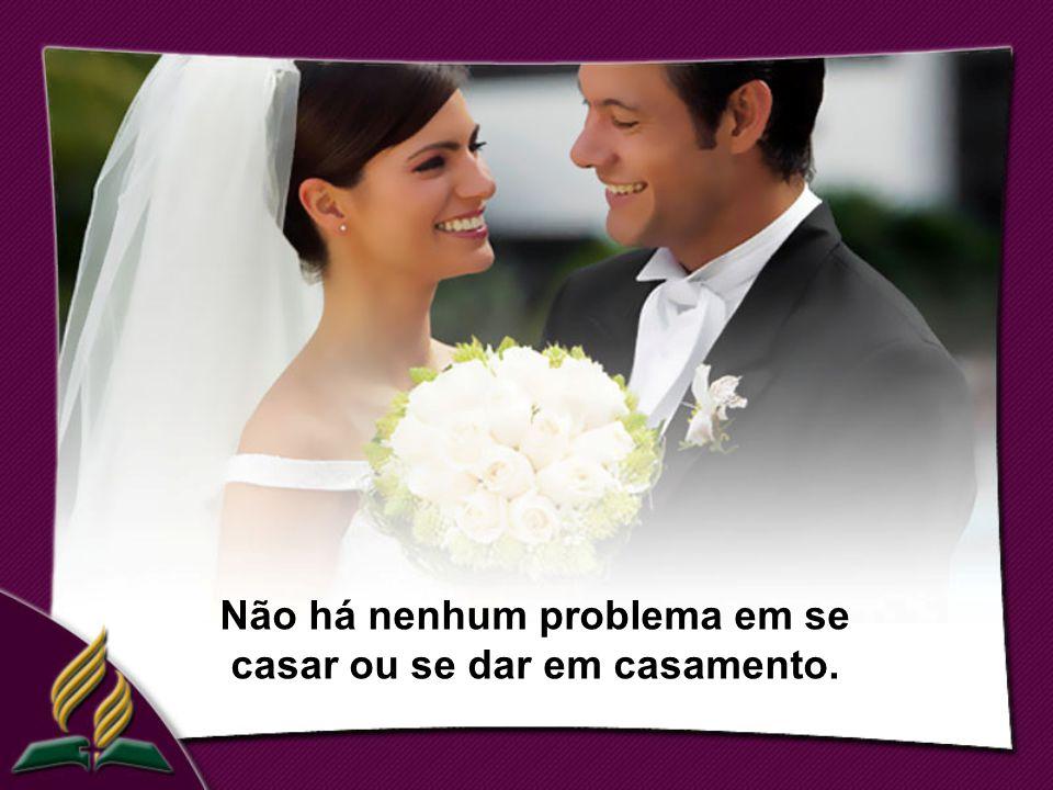 Não há nenhum problema em se casar ou se dar em casamento.