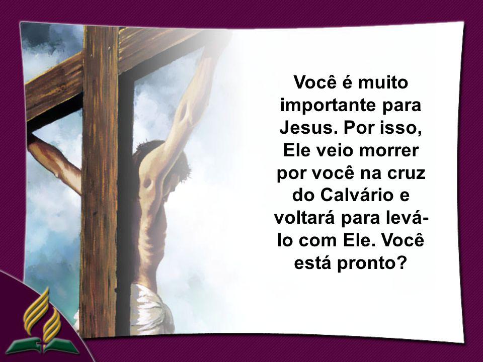 Você é muito importante para Jesus