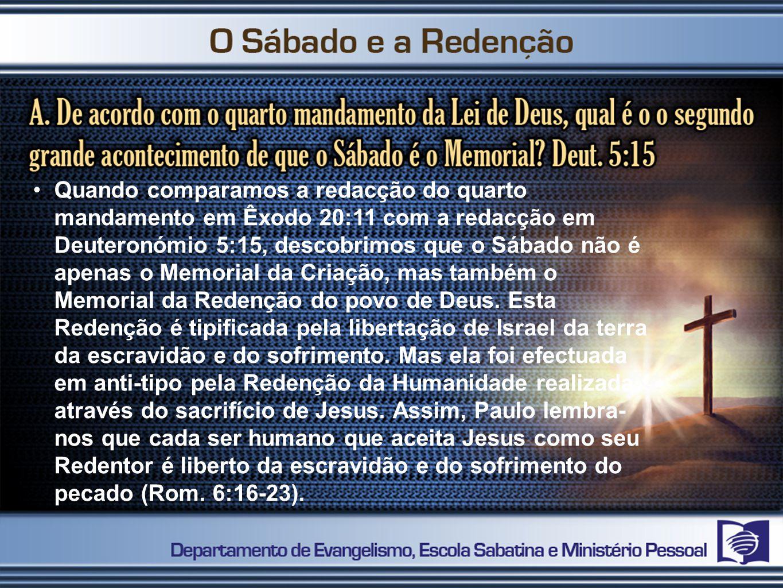 Quando comparamos a redacção do quarto mandamento em Êxodo 20:11 com a redacção em Deuteronómio 5:15, descobrimos que o Sábado não é apenas o Memorial da Criação, mas também o Memorial da Redenção do povo de Deus.