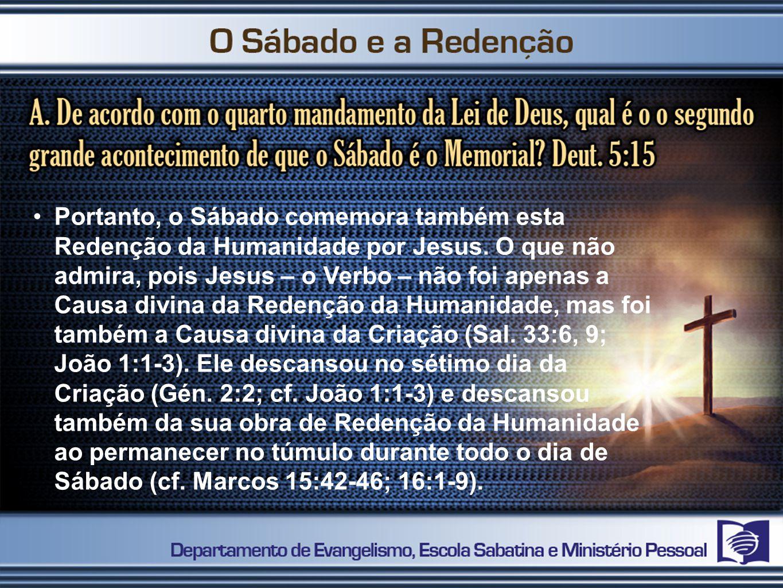 Portanto, o Sábado comemora também esta Redenção da Humanidade por Jesus.