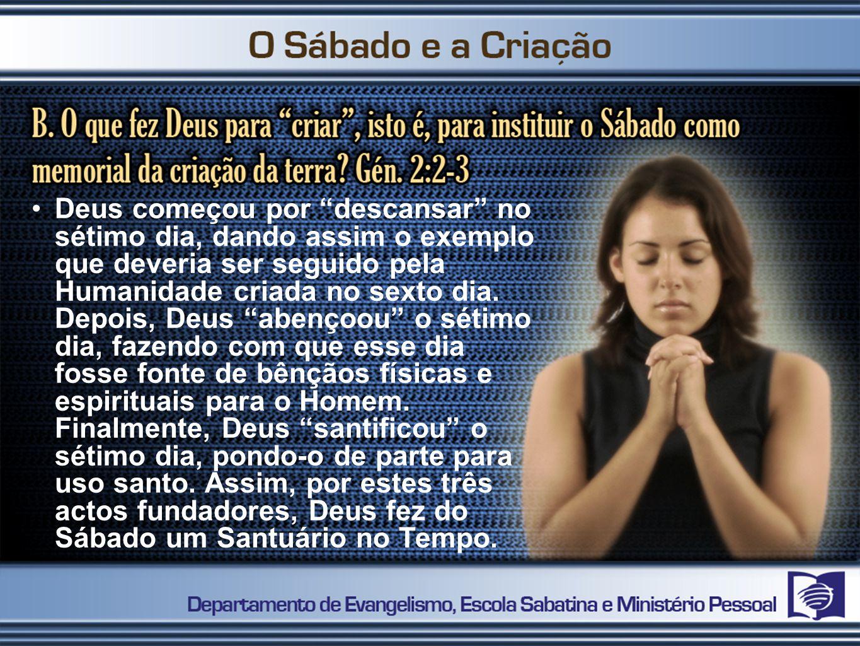Deus começou por descansar no sétimo dia, dando assim o exemplo que deveria ser seguido pela Humanidade criada no sexto dia.
