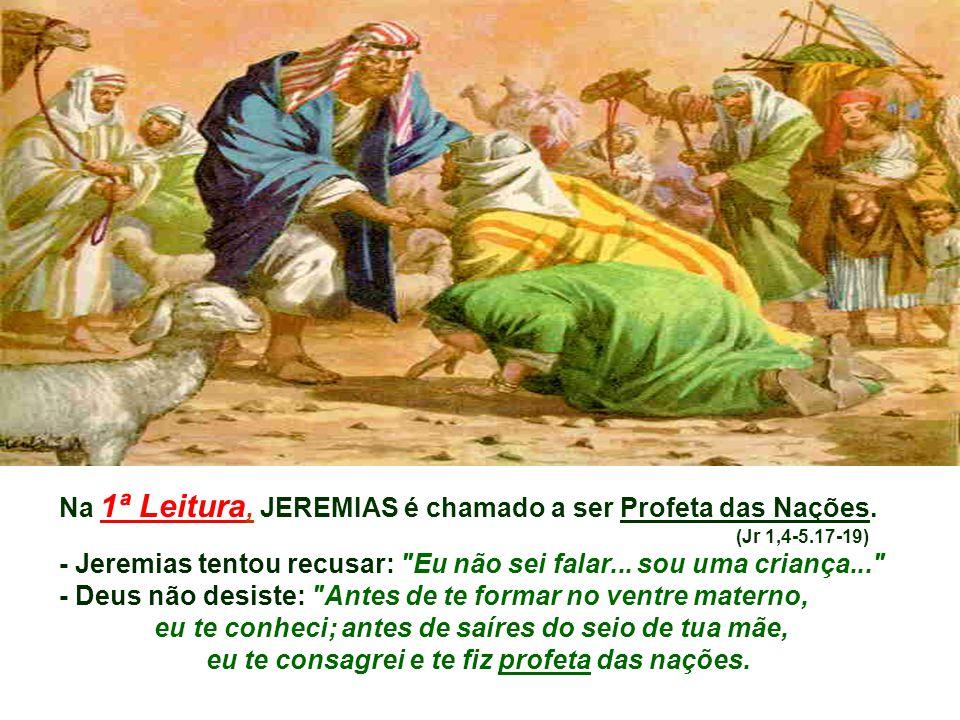 Na 1ª Leitura, JEREMIAS é chamado a ser Profeta das Nações.