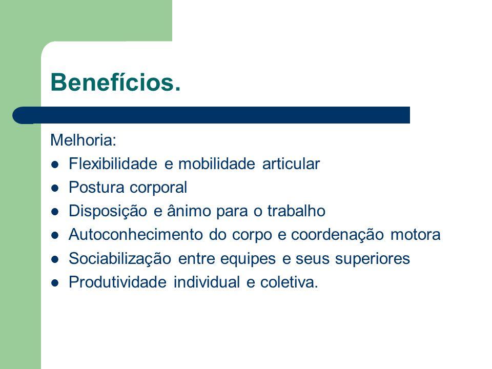 Benefícios. Melhoria: Flexibilidade e mobilidade articular