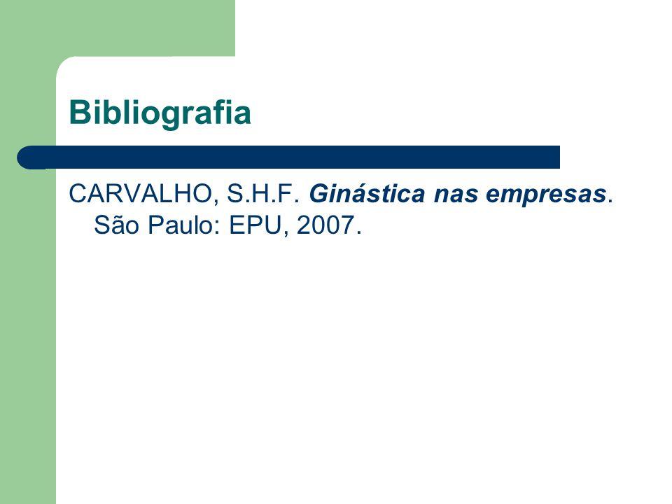 Bibliografia CARVALHO, S.H.F. Ginástica nas empresas. São Paulo: EPU, 2007.