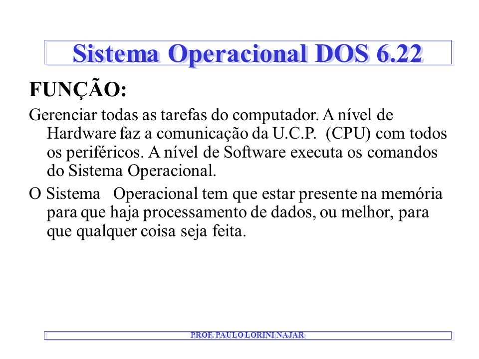 Sistema Operacional DOS 6.22 PROF. PAULO LORINI NAJAR