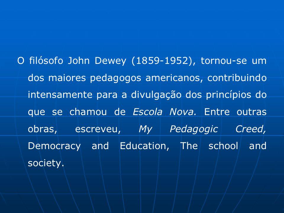 O filósofo John Dewey (1859-1952), tornou-se um dos maiores pedagogos americanos, contribuindo intensamente para a divulgação dos princípios do que se chamou de Escola Nova.