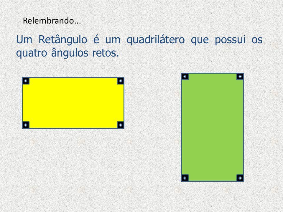 Um Retângulo é um quadrilátero que possui os quatro ângulos retos.