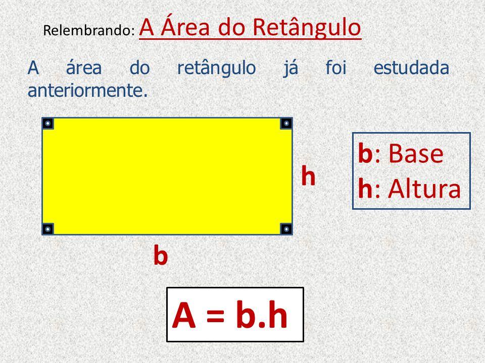 A = b.h b: Base h: Altura h b