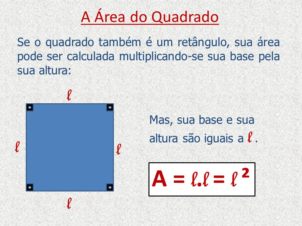 A = l.l = l ² l l l l A Área do Quadrado