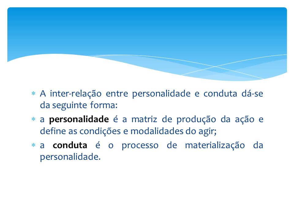 A inter-relação entre personalidade e conduta dá-se da seguinte forma: