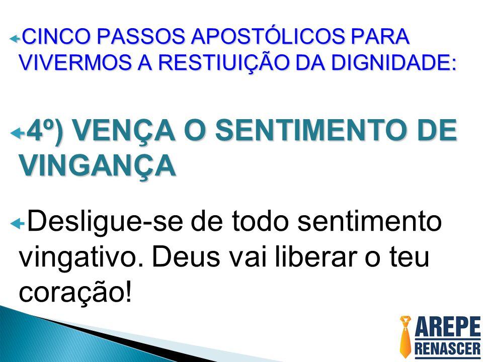4º) VENÇA O SENTIMENTO DE VINGANÇA