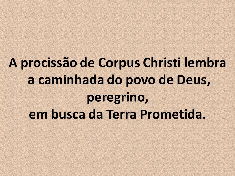 A procissão de Corpus Christi lembra a caminhada do povo de Deus, peregrino, em busca da Terra Prometida.