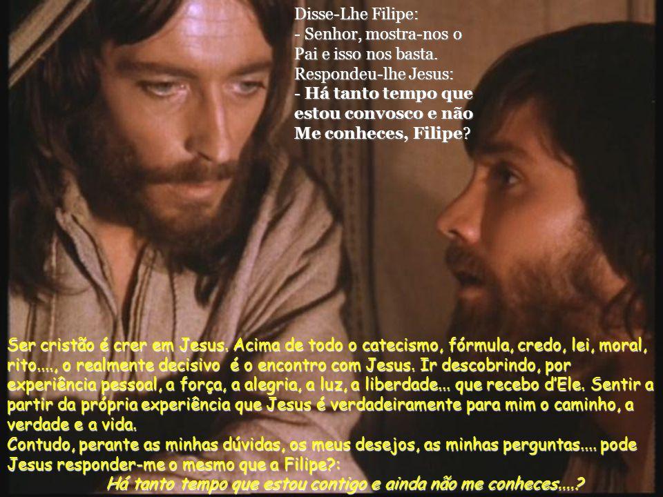 Disse-Lhe Filipe: - Senhor, mostra-nos o Pai e isso nos basta