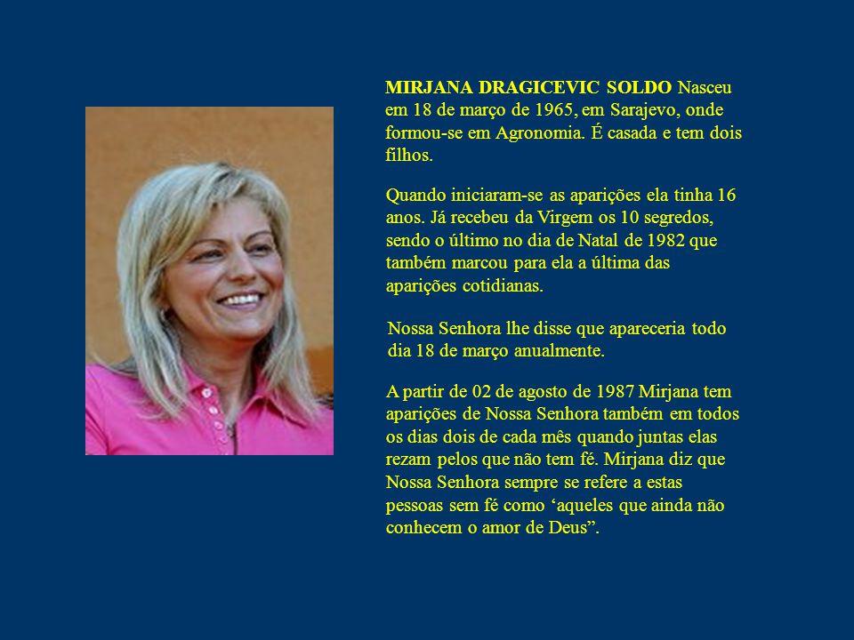 MIRJANA DRAGICEVIC SOLDO Nasceu em 18 de março de 1965, em Sarajevo, onde formou-se em Agronomia. É casada e tem dois filhos.