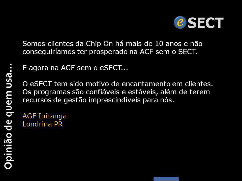 Somos clientes da Chip On há mais de 10 anos e não conseguiríamos ter prosperado na ACF sem o SECT.