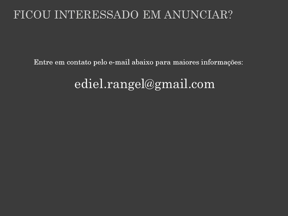 ediel.rangel@gmail.com Ficou interessado em anunciar