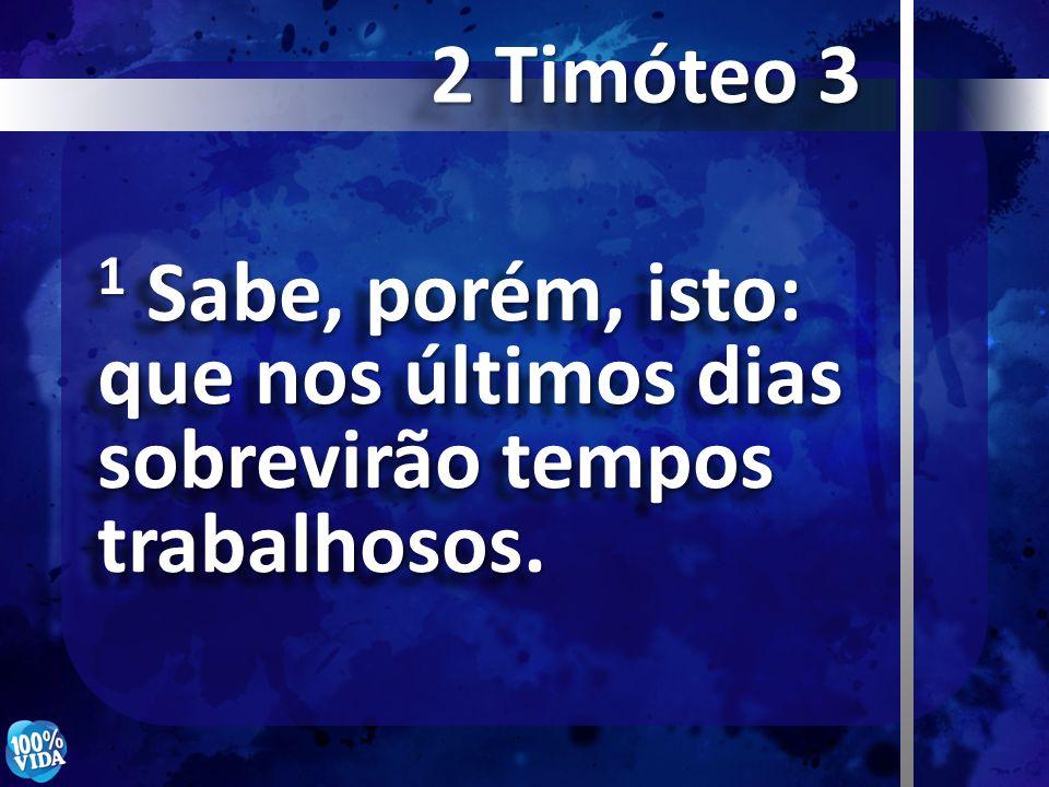 2 Timóteo 3 1 Sabe, porém, isto: que nos últimos dias sobrevirão tempos trabalhosos.