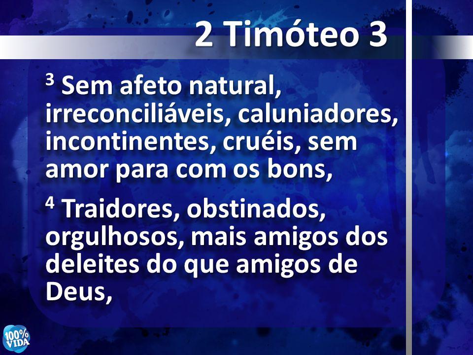 2 Timóteo 3 3 Sem afeto natural, irreconciliáveis, caluniadores, incontinentes, cruéis, sem amor para com os bons,