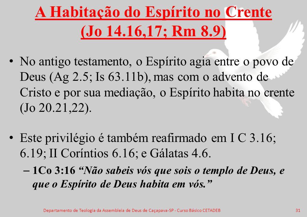 A Habitação do Espírito no Crente (Jo 14.16,17; Rm 8.9)