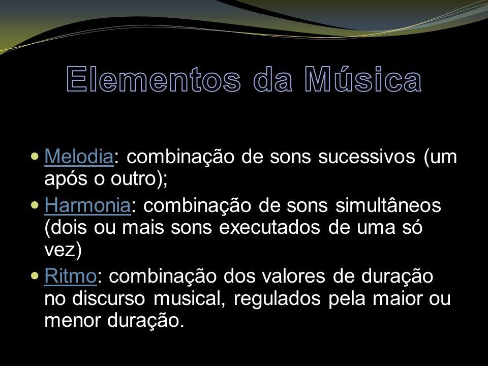 Elementos da Música Melodia: combinação de sons sucessivos (um após o outro);