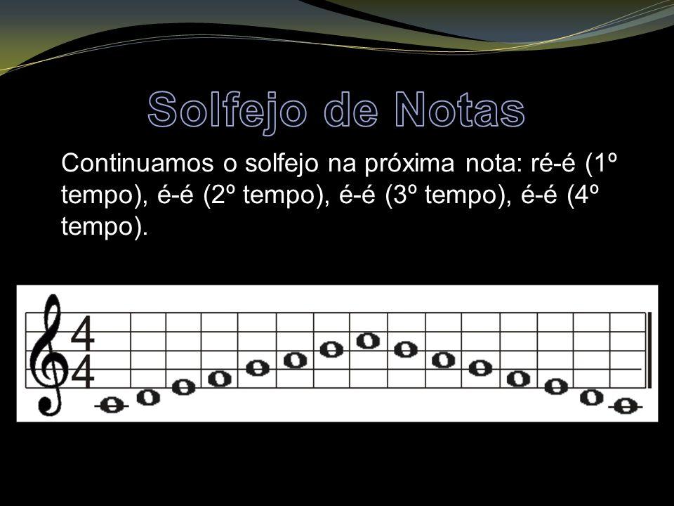 Solfejo de Notas Continuamos o solfejo na próxima nota: ré-é (1º tempo), é-é (2º tempo), é-é (3º tempo), é-é (4º tempo).