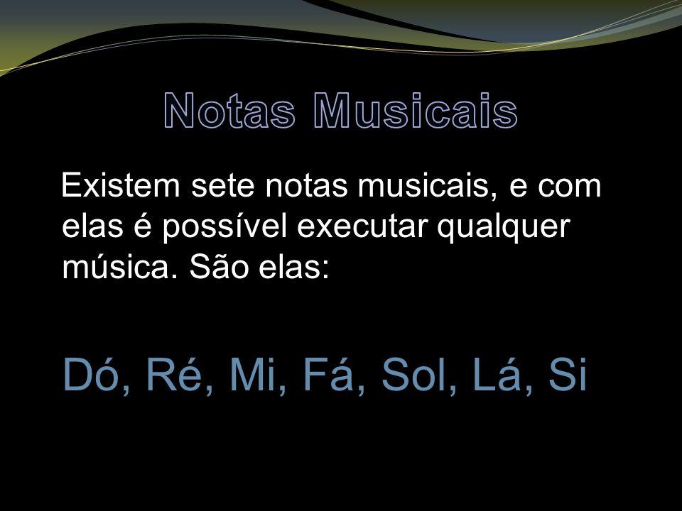 Notas Musicais Existem sete notas musicais, e com elas é possível executar qualquer música.