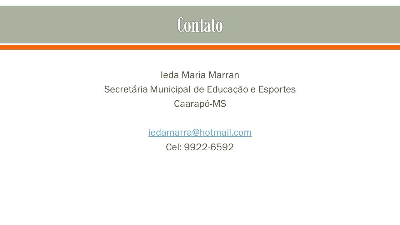 Contato Ieda Maria Marran Secretária Municipal de Educação e Esportes Caarapó-MS iedamarra@hotmail.com Cel: 9922-6592