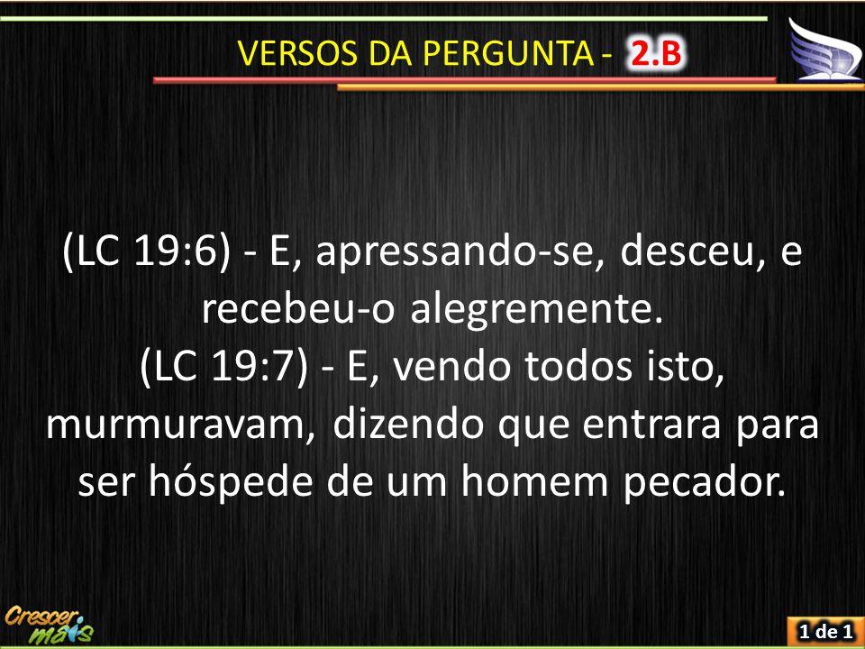 (LC 19:6) - E, apressando-se, desceu, e recebeu-o alegremente.