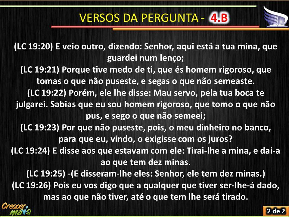 (LC 19:25) -(E disseram-lhe eles: Senhor, ele tem dez minas.)