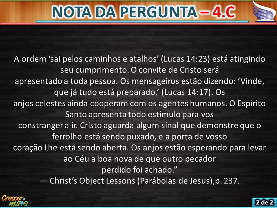 NOTA DA PERGUNTA – 4.C A ordem 'sai pelos caminhos e atalhos' (Lucas 14:23) está atingindo seu cumprimento. O convite de Cristo será.
