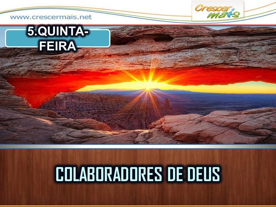 5.QUINTA-FEIRA COLABORADORES DE DEUS