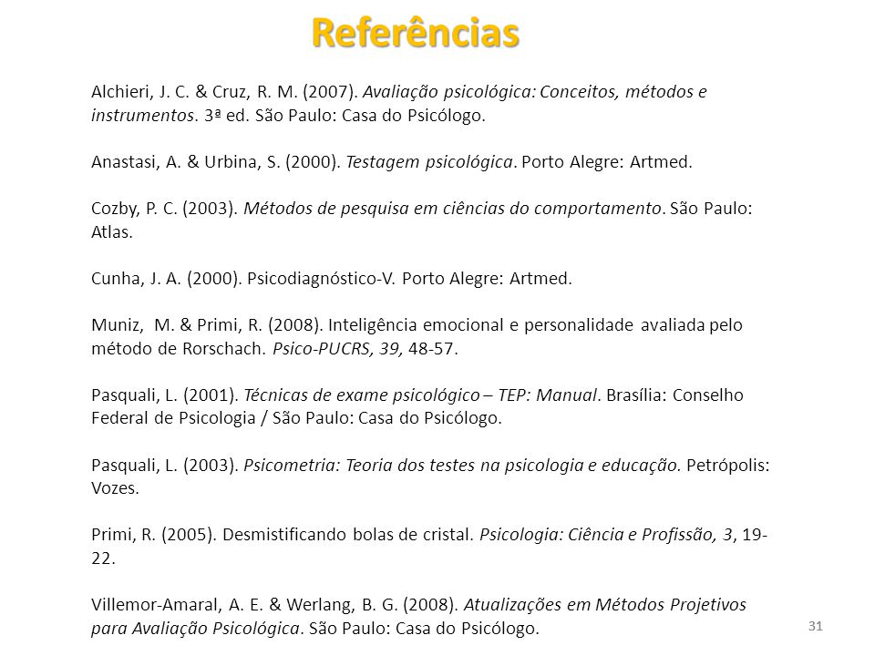 Referências Alchieri, J. C. & Cruz, R. M. (2007). Avaliação psicológica: Conceitos, métodos e instrumentos. 3ª ed. São Paulo: Casa do Psicólogo.