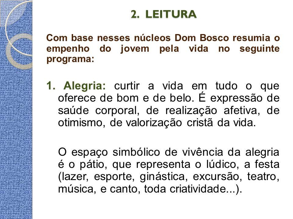 2. LEITURA Com base nesses núcleos Dom Bosco resumia o empenho do jovem pela vida no seguinte programa: