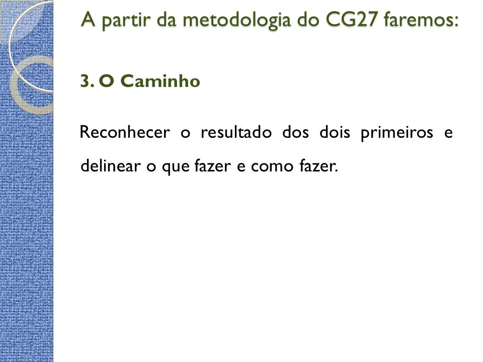 A partir da metodologia do CG27 faremos: