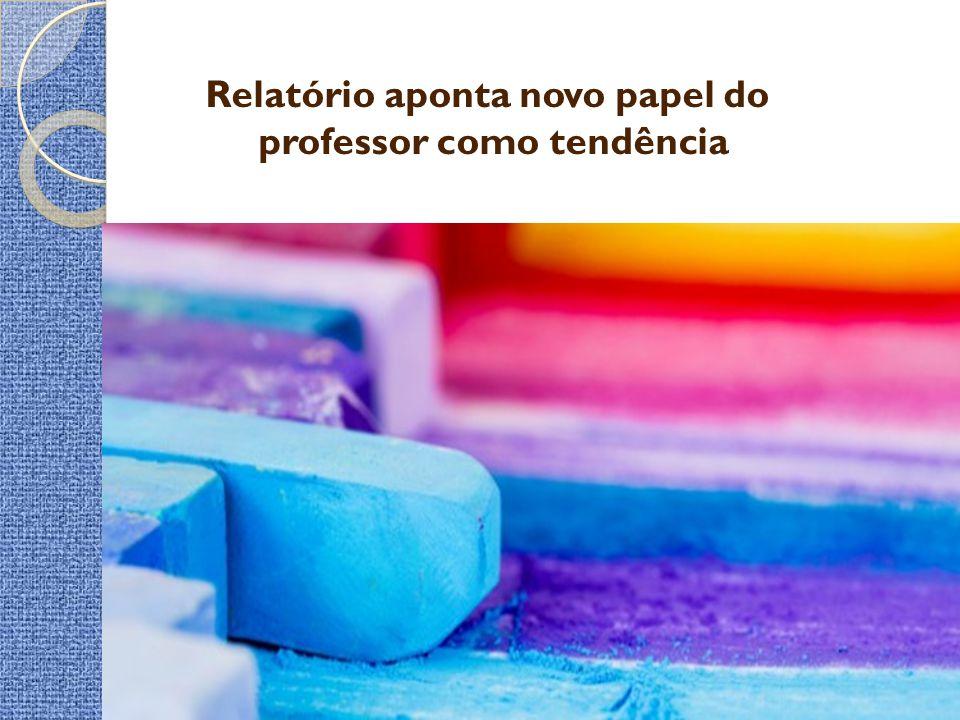 Relatório aponta novo papel do professor como tendência