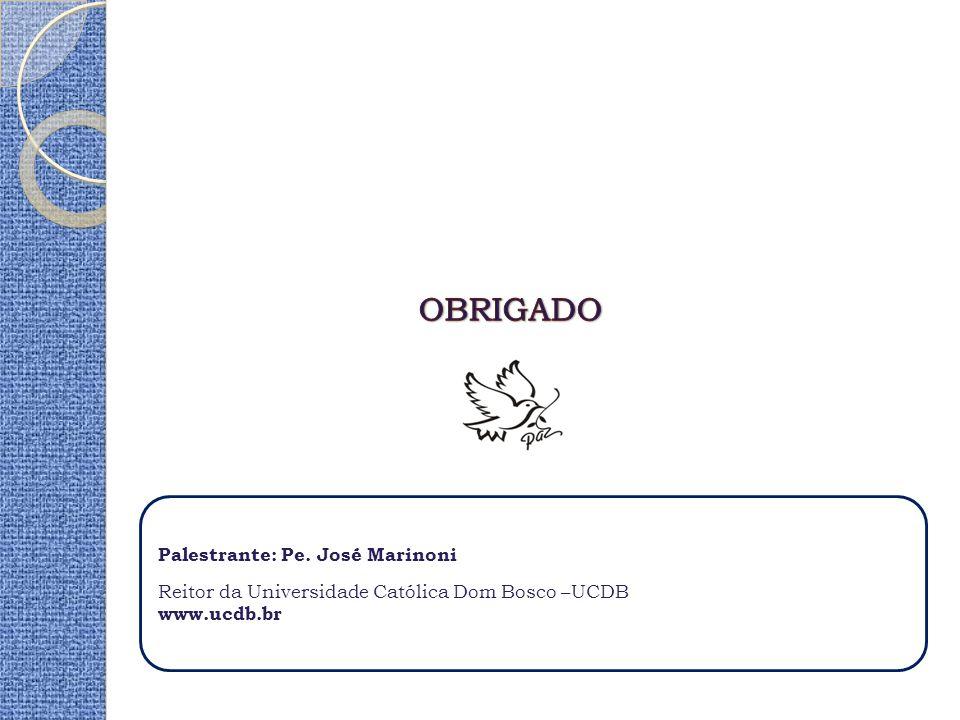 OBRIGADO Palestrante: Pe. José Marinoni