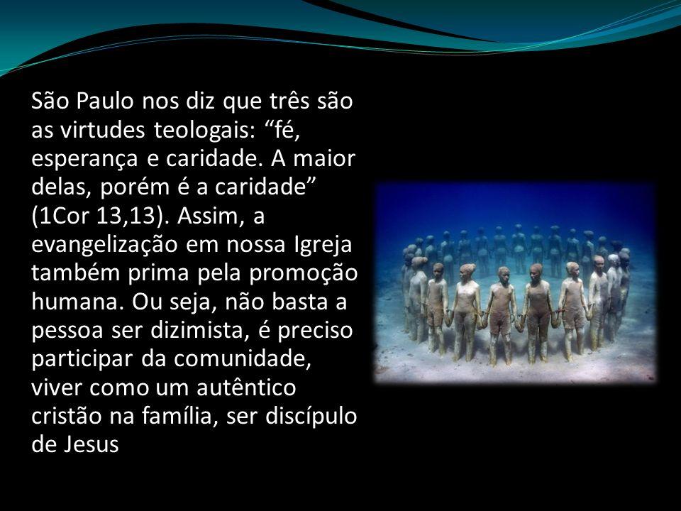 São Paulo nos diz que três são as virtudes teologais: fé, esperança e caridade.
