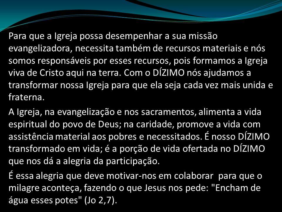 Para que a Igreja possa desempenhar a sua missão evangelizadora, necessita também de recursos materiais e nós somos responsáveis por esses recursos, pois formamos a Igreja viva de Cristo aqui na terra.