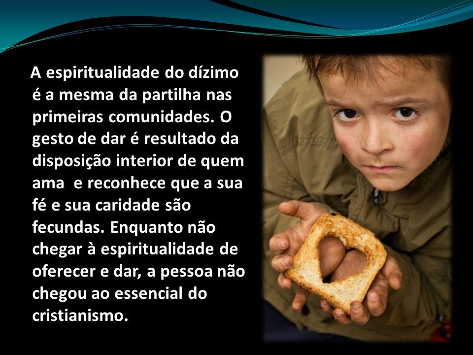 A espiritualidade do dízimo é a mesma da partilha nas primeiras comunidades.