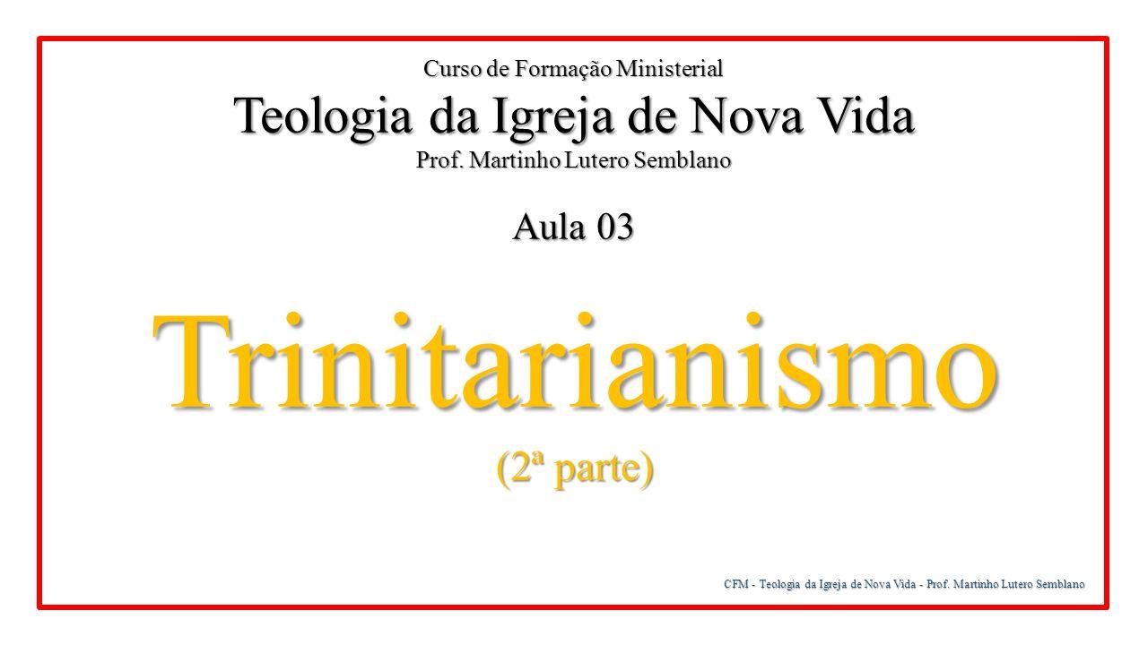 Trinitarianismo Teologia da Igreja de Nova Vida (2ª parte) Aula 03