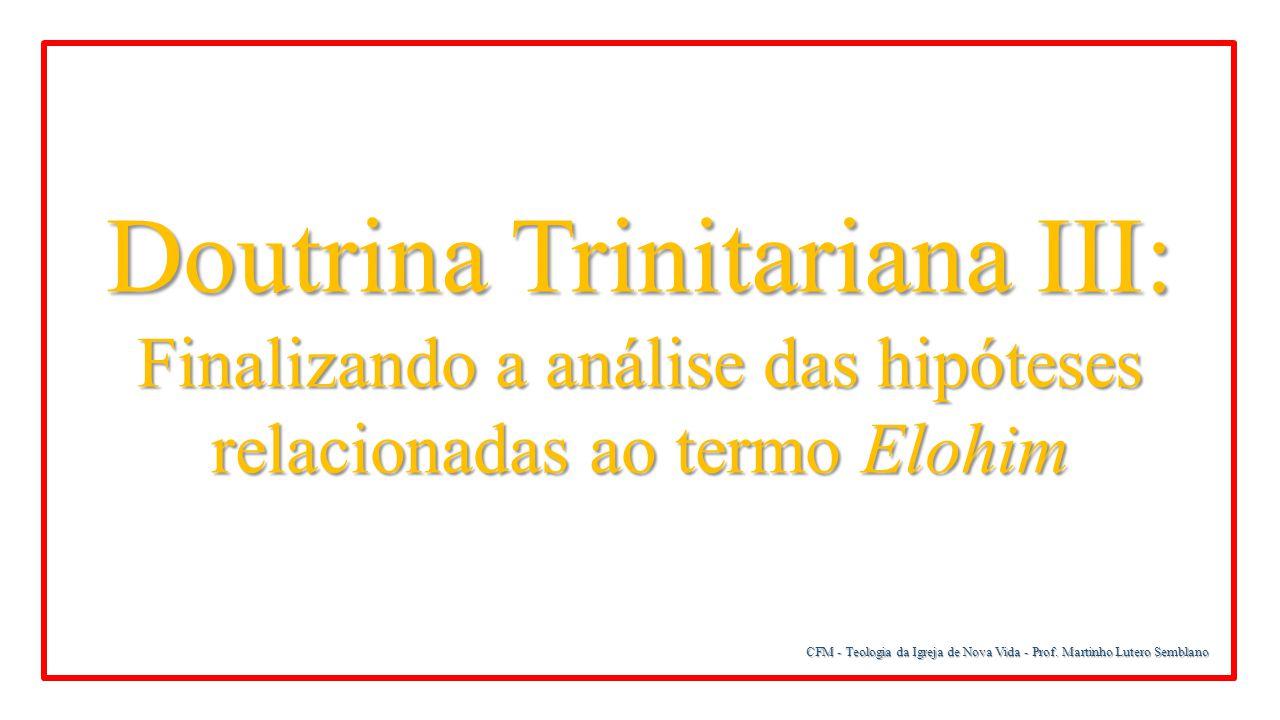 Doutrina Trinitariana III: Finalizando a análise das hipóteses relacionadas ao termo Elohim