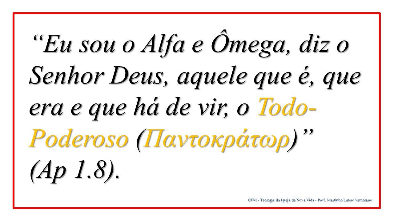 Eu sou o Alfa e Ômega, diz o Senhor Deus, aquele que é, que era e que há de vir, o Todo-Poderoso (Παντοκράτωρ)