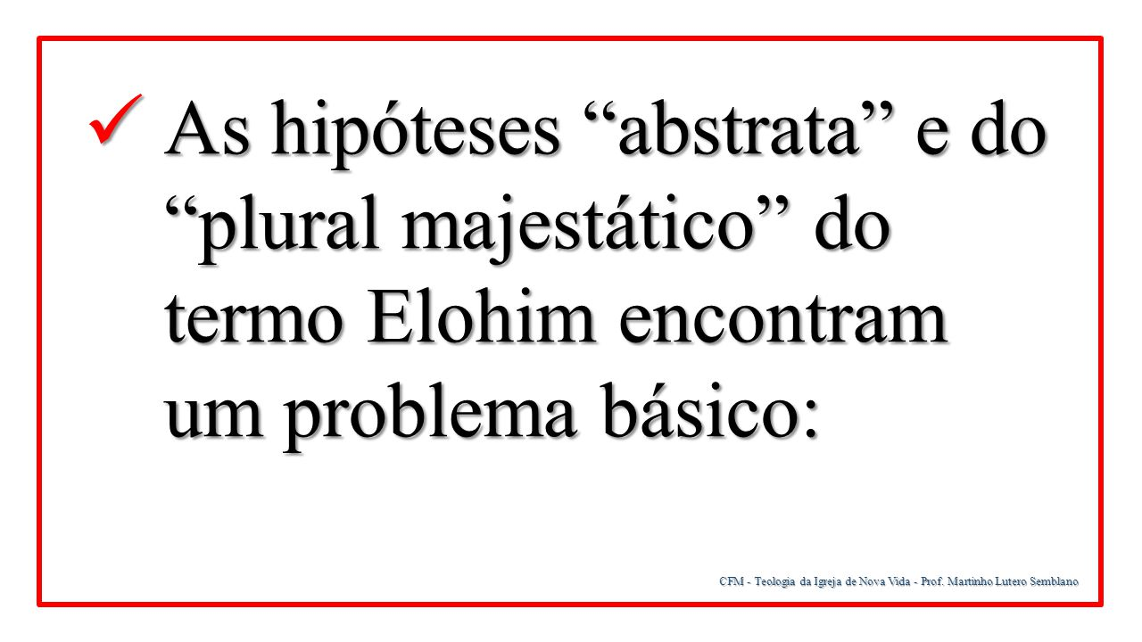 As hipóteses abstrata e do plural majestático do termo Elohim encontram um problema básico: