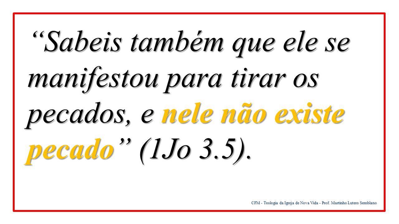 Sabeis também que ele se manifestou para tirar os pecados, e nele não existe pecado (1Jo 3.5).