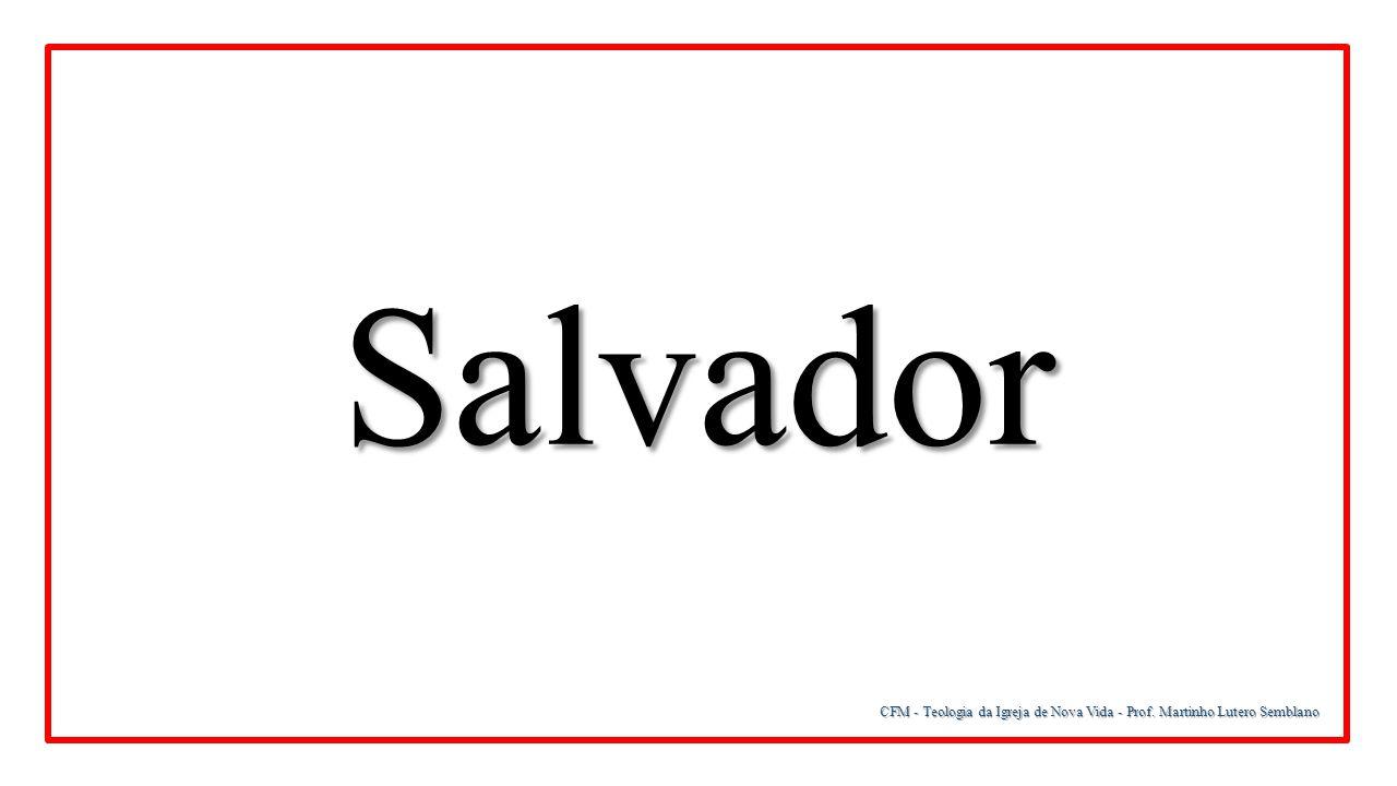 Salvador CFM - Teologia da Igreja de Nova Vida - Prof. Martinho Lutero Semblano