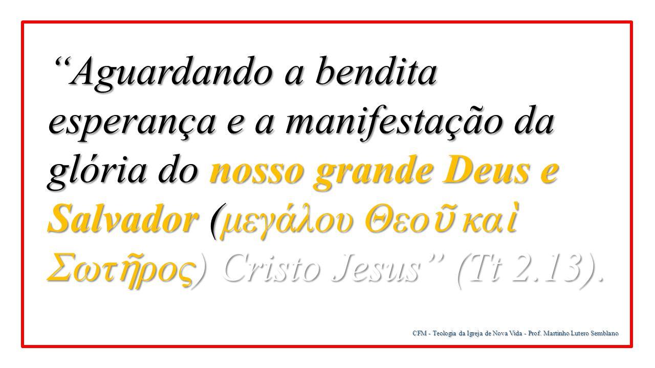 Aguardando a bendita esperança e a manifestação da glória do nosso grande Deus e Salvador (μεγάλου Θεοῦ καὶ Σωτῆρος) Cristo Jesus (Tt 2.13).