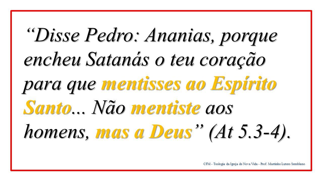 Disse Pedro: Ananias, porque encheu Satanás o teu coração para que mentisses ao Espírito Santo... Não mentiste aos homens, mas a Deus (At 5.3-4).
