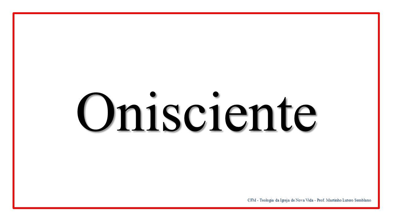 Onisciente CFM - Teologia da Igreja de Nova Vida - Prof. Martinho Lutero Semblano